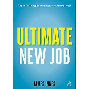 Ultime nouvel emploi: The Definitive Guide de survivre et prospérer comme un nouveau démarreur (série ultime)