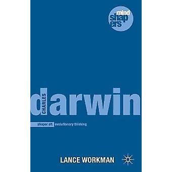 Charles Darwin  The Shaping of Evolutionary Thinking by Workman & Lance