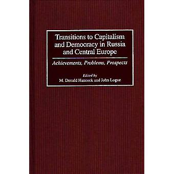 Transitions to Capitalism and Democracy in Russia and Central Europe Achievements Problems Prospects by Hancock & M. Donald