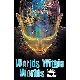 Worlds Within Worlds by Newland & Tahlia