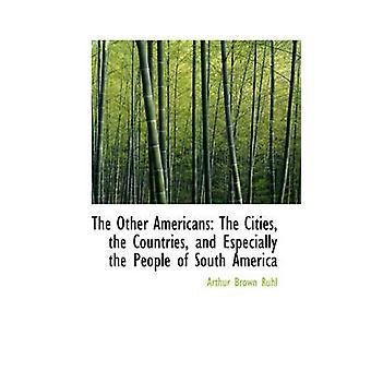 Gli altri americani, le città i paesi e soprattutto le persone del Sud America da Ruhl & Arthur Brown