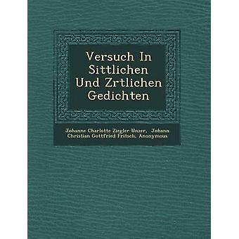 Versuch in Sittlichen Und Z Rtlichen Gedichten door Johanne Charlotte Ziegler Unzer