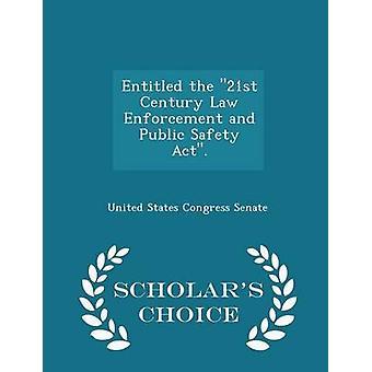 Intitulé de l'application de la loi du XXIe siècle et la loi sur la sécurité publique.  Edition choix universitaires par Sénat Congrès des États-Unis