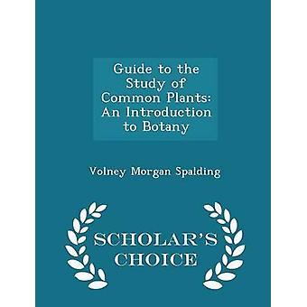 Leitfaden Sie für das Studium der gemeinsamen Pflanzen eine Einführung in die Botanik Gelehrte Wahl Edition von Spalding & Volney Morgan