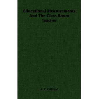 Educational Measurements and the Class Room Teacher by Gilliland & A. R.