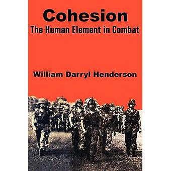 Cohesion  The Human Element in Combat by Henderson & William Darryl