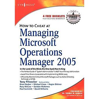 How to Cheat at Managing Microsoft Operations Manager 2005 by Piltzecker & Tony
