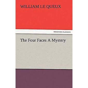 The Four Faces A Mystery by Le Queux & William