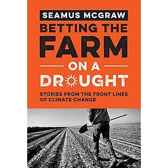 Betting the Farm on a Drought - Stories from the Front Lines of Climat
