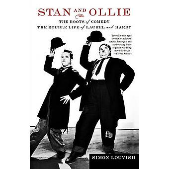 Stan and Ollie - The Roots of Comedy - The Double Life of Laurel and Ha