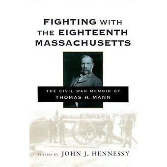 Fighting with the Eighteenth Massachusetts - The Civil War Memoir of T