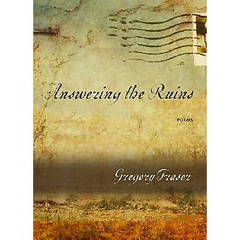 Answering the Ruins - Poems by Gregory Fraser - 9780810125575 Book