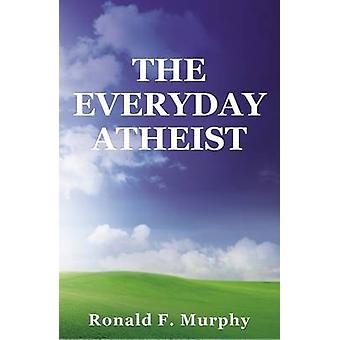Everyday Atheist by Ronald Murphy - 9781561845606 Book