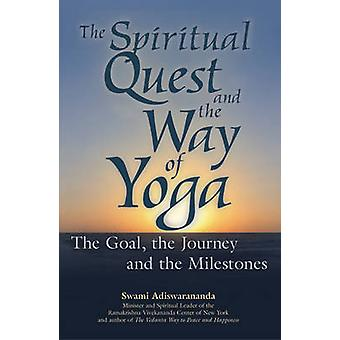 The Spiritual Quest and the Way of Yoga - The Goal - the Journey and t