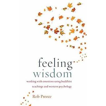 Feeling Wisdom - Working with Emotions Using Buddhist Teachings and We