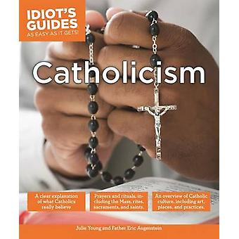 Idiot's Guides - Catholicism by Julie Young - Unknown - Eric Augenstei