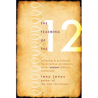 The Teaching of the Twelve - Believing & Practicing the Primitive