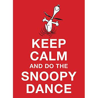 Keep Calm and Do the Snoopy Dance by Charles M. Schulz - 978144946864