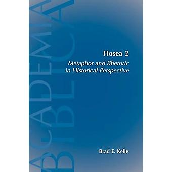 Hosea 2 Metaphor and Rhetoric in Historical Perspective by Kelle & Brad E.