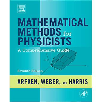 Mathematical Methods for Physicists by George Arfken