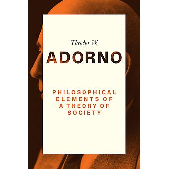 Philosophical Elements of a Theory of Society by Theodor W Adorno