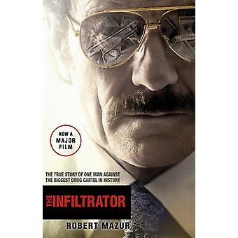 The Infiltrator  Undercover in the World of Drug Barons and Dirty Banks by Robert Mazur