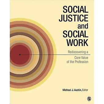 Social Justice and Social Work Rediscovering a Core Value of the Profession by Austin & Michael J.