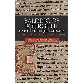 Baldric of Bourgueil history of the Jerusalemites A Translation of the Historia Ierosolimitana by Edgington & Susan B