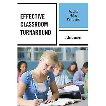 Effective Classroom Turnaround Practice Makes Permanent by Jensen & John