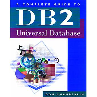 A Complete Guide to DB2 Universal Database by Chamberlin & Don