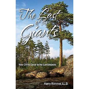 Last of the Giants How Christ Came to the Lumberjacks by Rimmer & Harry LL D