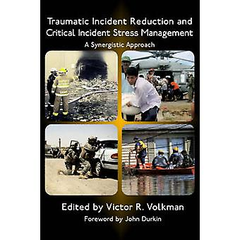 Traumatic Incident Reduction and Critical Incident Stress Management A Synergistic Approach by Volkman & Victor R.