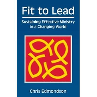 Fit to Lead Sustaining Effective Ministry in a Changing World by Edmondson & Chris
