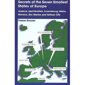 Secrets of the Seven Smallest States of Europe Andorra Liechtenstein Luxembourg Malta Monaco San Marino and Vatican City by Eccardt & Thomas M.