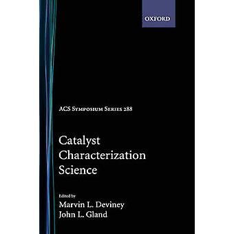 Catalyst Characterization Science Surface and Solid State Chemistry by Deviney & Marvin L.