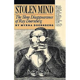 Stolen Mind The Slow Disappearance of Ray Doernberg by Doernberg & Myrna