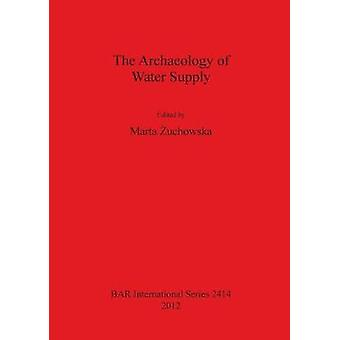 The Archaeology of Water Supply by uchowska & Marta
