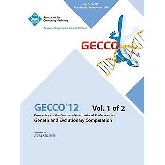 Gecco 12 Proceedings of the Fourteenth International Conference on Genetic and Evolutionary Computation V1 by Gecco 12 Conference Committee