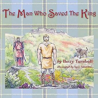 The Man Who Saved the King by Turnbull & Betty