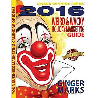 2016 Weird  Wacky Holiday Marketing Guide by Marks & Ginger