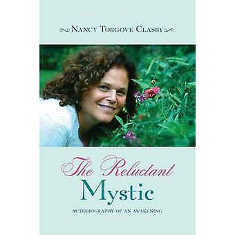 The Reluctant Mystic Autobiography of an Awakening by Clasby & Nancy Torgove