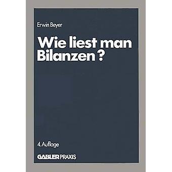 Wie liest man Bilanzen  Praktische Anleitungen zur Analyse und Kritik verffentlichter Jahresabschlsse by Beyer & Erwin