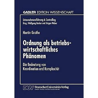 Ordnung als betriebswirtschaftliches Phnomen  Die Bedeutung von Koordination und Komplexitt by Grothe & Martin