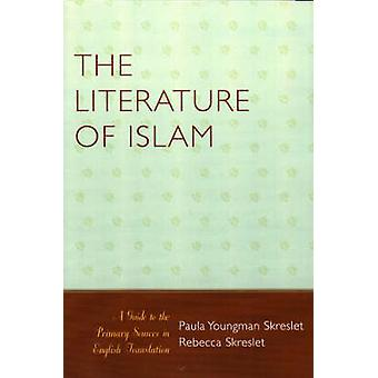 Literature of Islam A Guide to the Primary Sources in English Translation by Skreslet & Paula Youngman