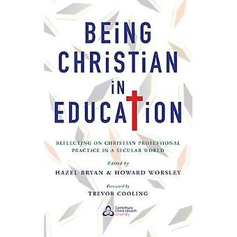 Being Christian in Education by Bryan & Hazel