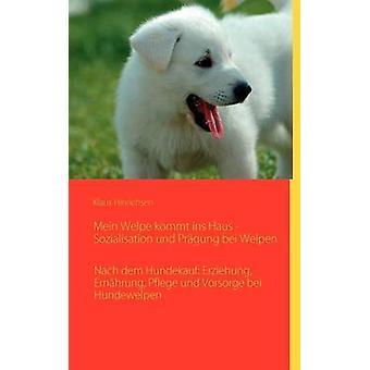 Mein Welpe kommt ins Haus Sozialisation und Prgung bei WelpenNach dem Hundekauf Erziehung Ernhrung Pflege und Vorsorge bei Hundewelpen by Hinrichsen & Klaus