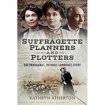 Suffragette planerare och plottrar av Kathryn Atherton