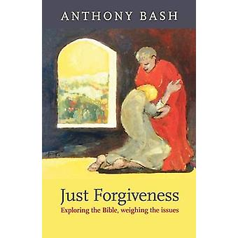 Just Forgiveness - Exploring the Bible - Weighing the Issues by Anthon