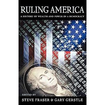 Ruling America - A History of Wealth and Power in a Democracy by Steve