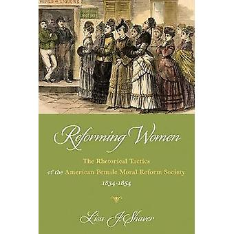 Reforming Women - The Rhetorical Tactics of the American Female Moral